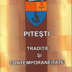 Pitesti - traditie si contemporenaitate