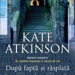 După faptă şi răsplată – Kate Atkinson
