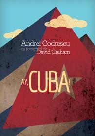 Ay, Cuba! Andrei Codrescu