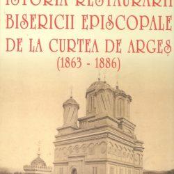 Nicolae-St-Noica__Istoria-restaurarii-Bisericii-Episcopale-de-la-Curtea-de-Arges-1863-1886__973-645-840-8-785334342325